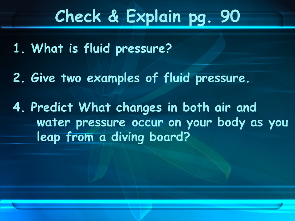 Check & Explain pg. 90 1. What is fluid pressure