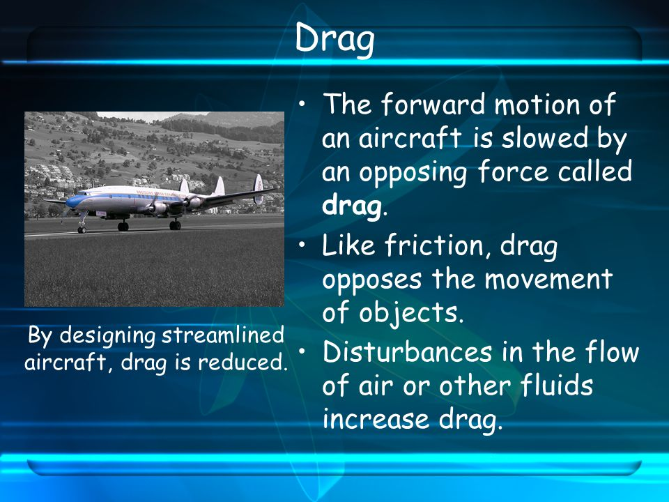 By designing streamlined aircraft, drag is reduced.