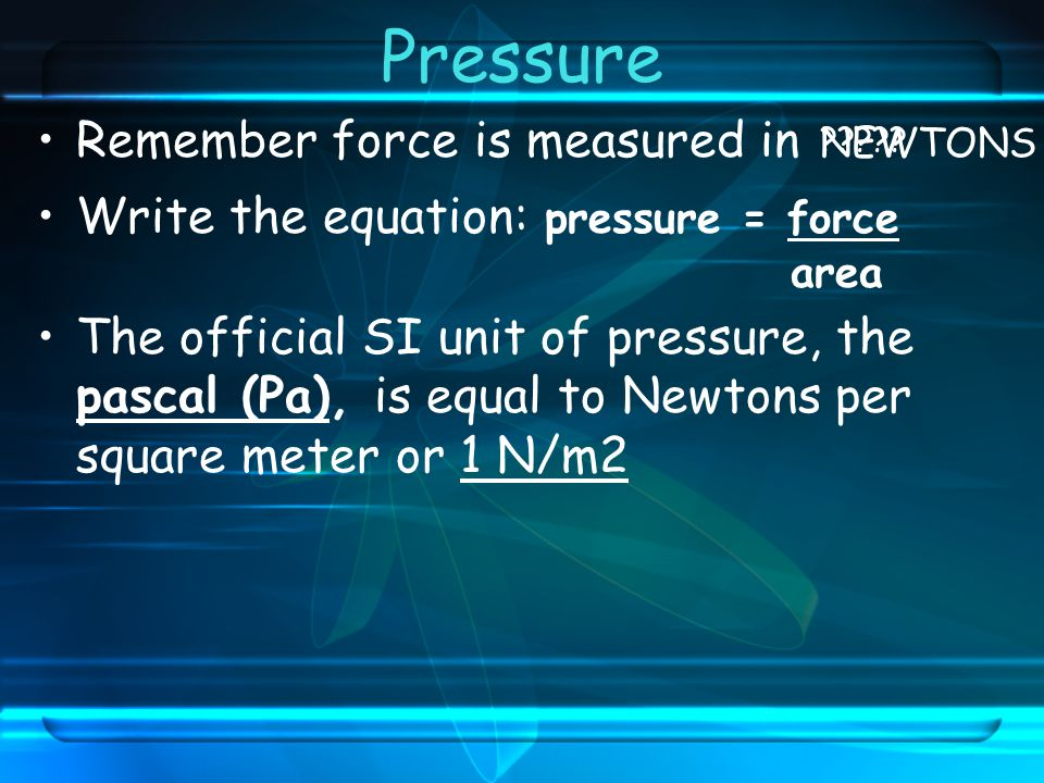 Pressure Remember force is measured in