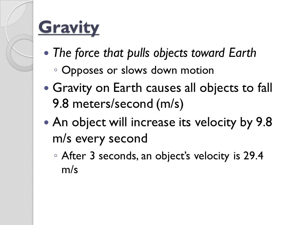 Gravity The force that pulls objects toward Earth