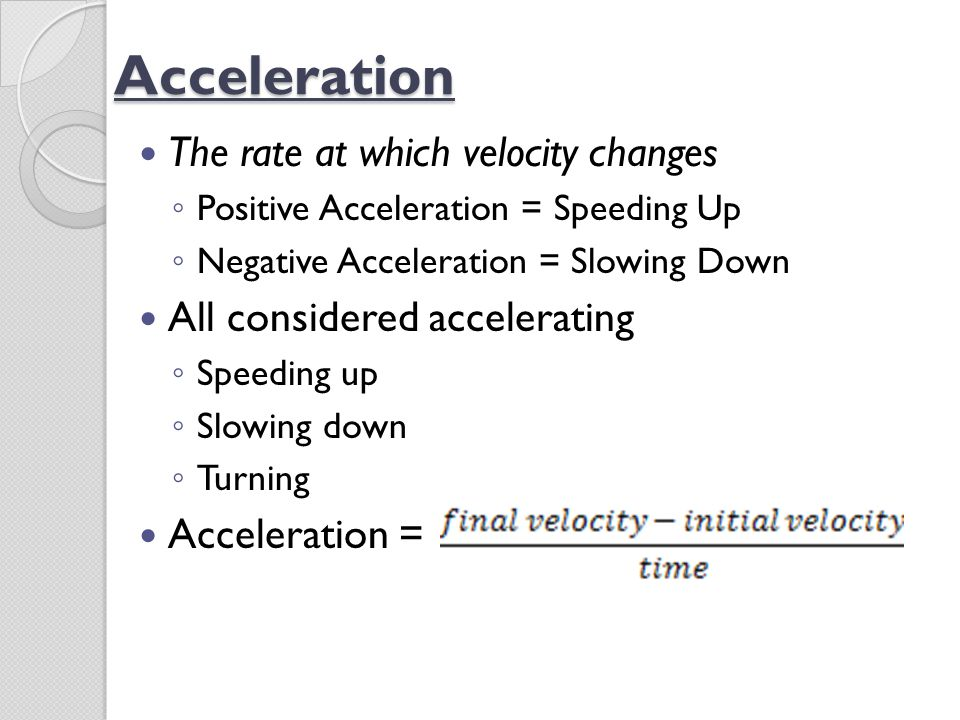 Acceleration The rate at which velocity changes