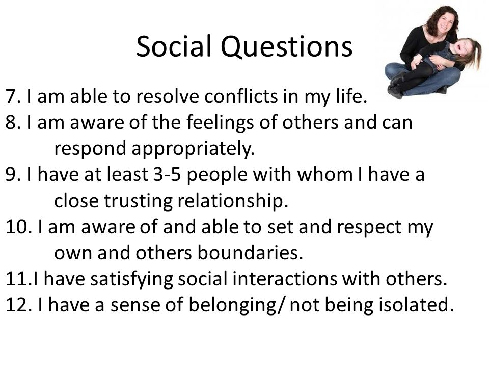 Social Questions 7. I am able to resolve conflicts in my life.