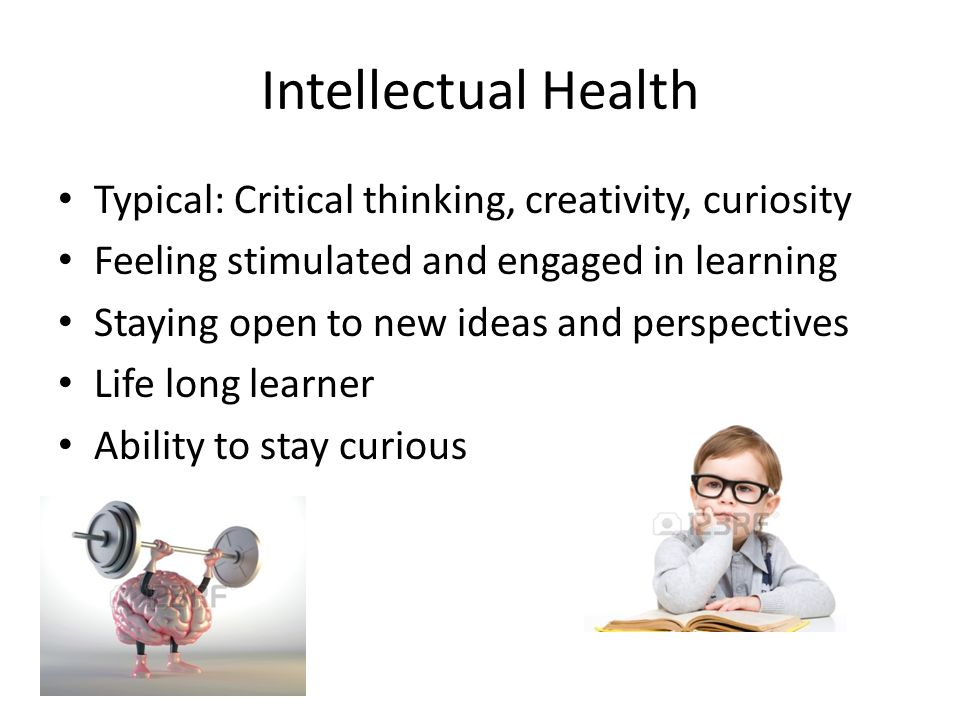 Intellectual Health Typical: Critical thinking, creativity, curiosity