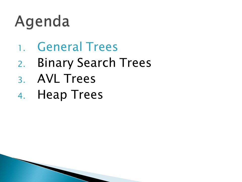 Agenda General Trees Binary Search Trees AVL Trees Heap Trees