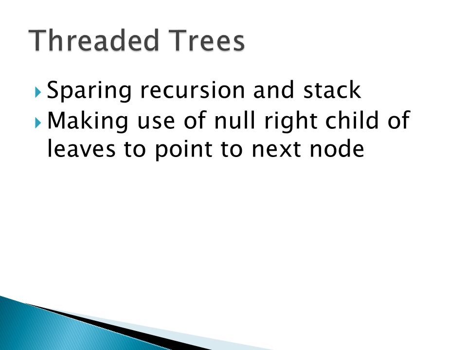 Threaded Trees Sparing recursion and stack