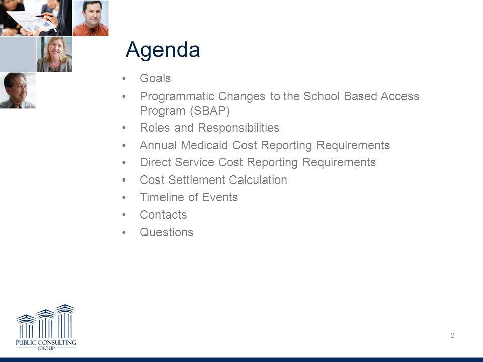 PCG Education Comprehensive Cost Report Training. Agenda. Goals. Programmatic Changes to the School Based Access Program (SBAP)