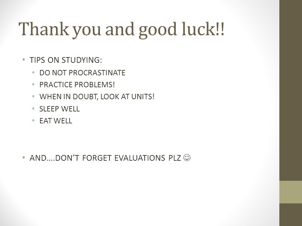 Thank you and good luck!! TIPS ON STUDYING: