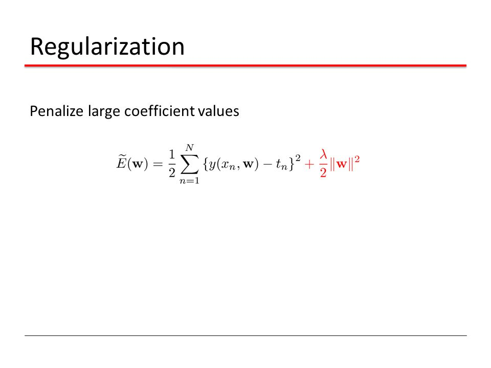 Regularization Penalize large coefficient values