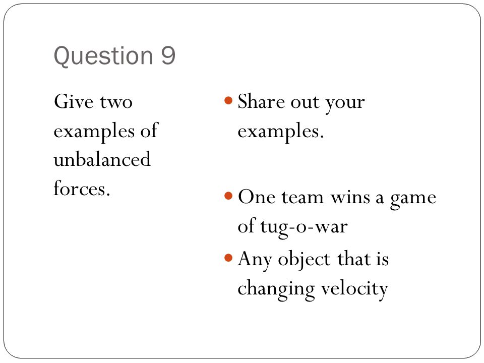 Question 9 Give two examples of unbalanced forces.