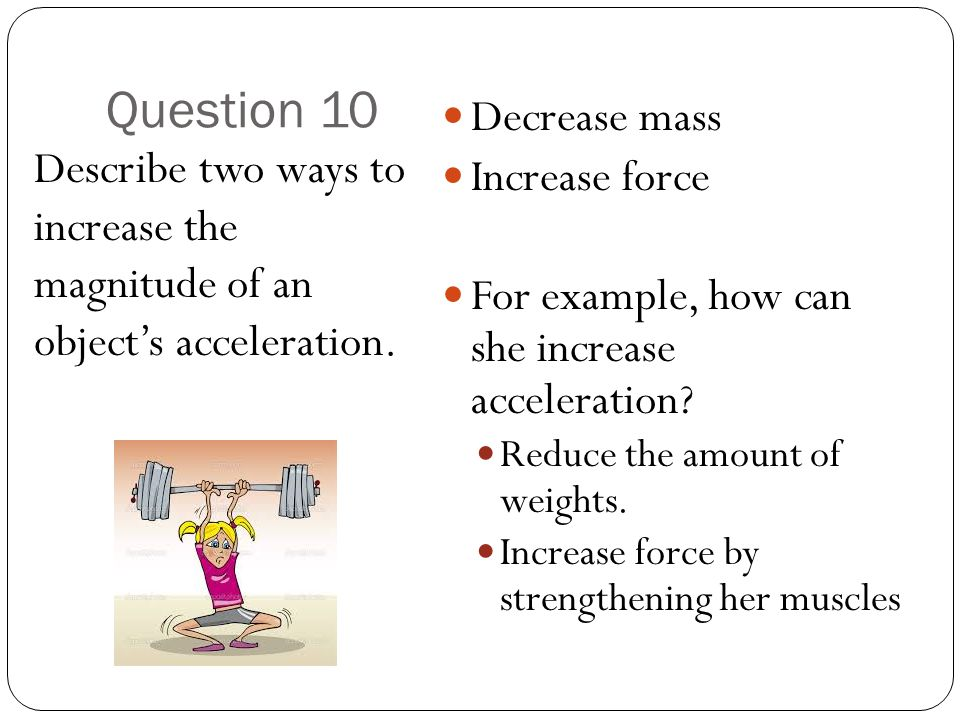 Question 10 Decrease mass Increase force