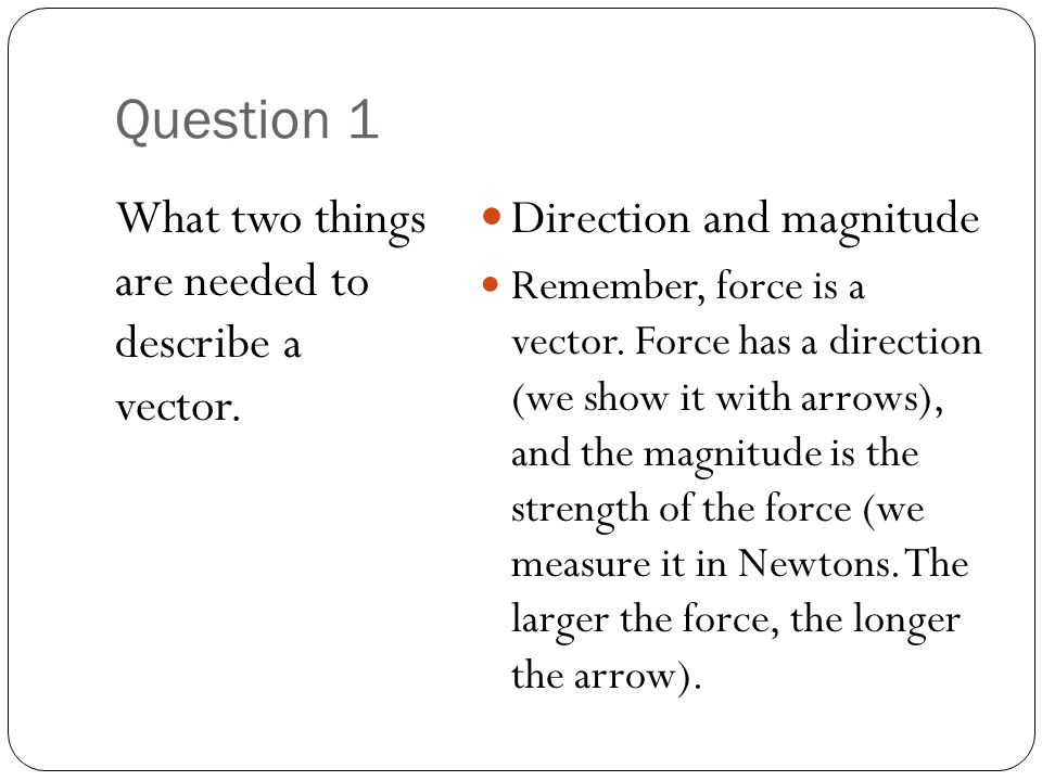 Question 1 What two things are needed to describe a vector.