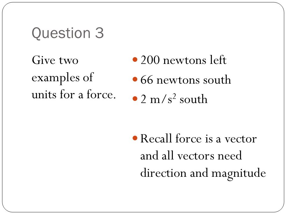 Question 3 Give two examples of units for a force. 200 newtons left