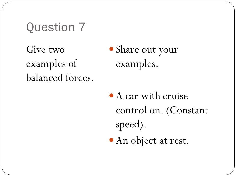 Question 7 Give two examples of balanced forces.
