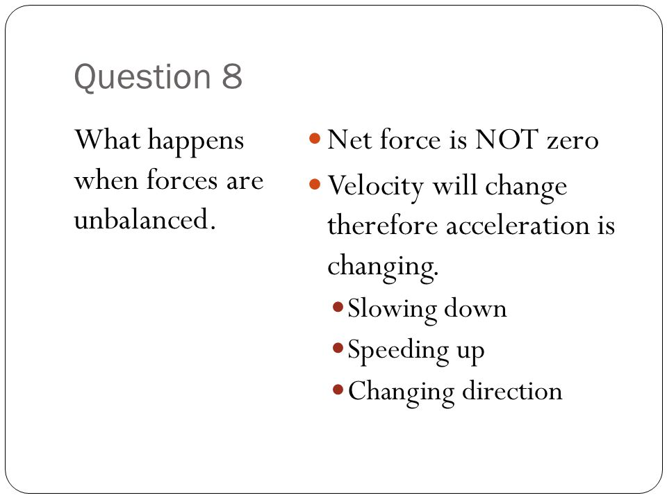 Question 8 What happens when forces are unbalanced.