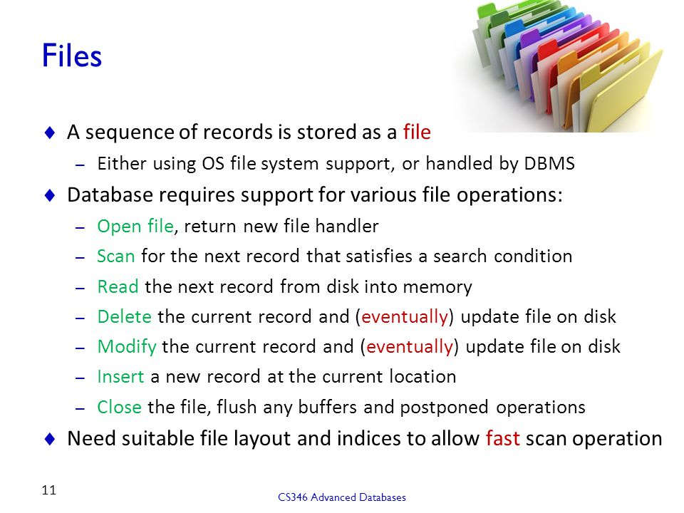 Files A sequence of records is stored as a file