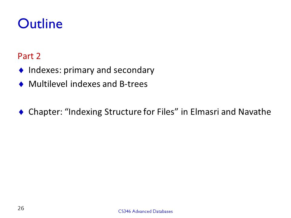 Outline Part 2 Indexes: primary and secondary