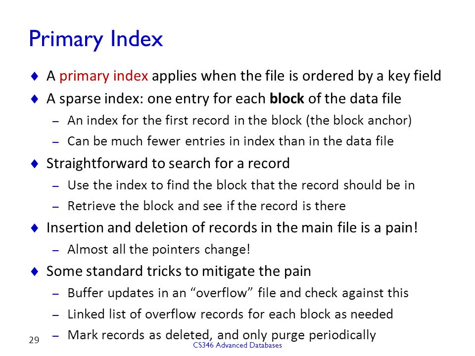 Primary Index A primary index applies when the file is ordered by a key field. A sparse index: one entry for each block of the data file.