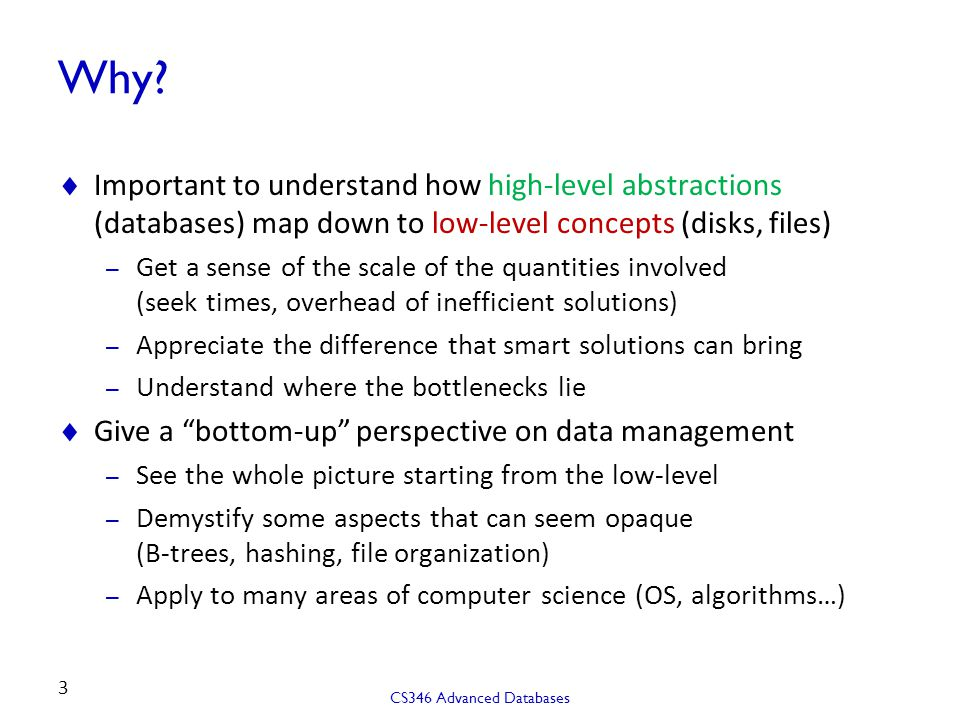 Why Important to understand how high-level abstractions (databases) map down to low-level concepts (disks, files)