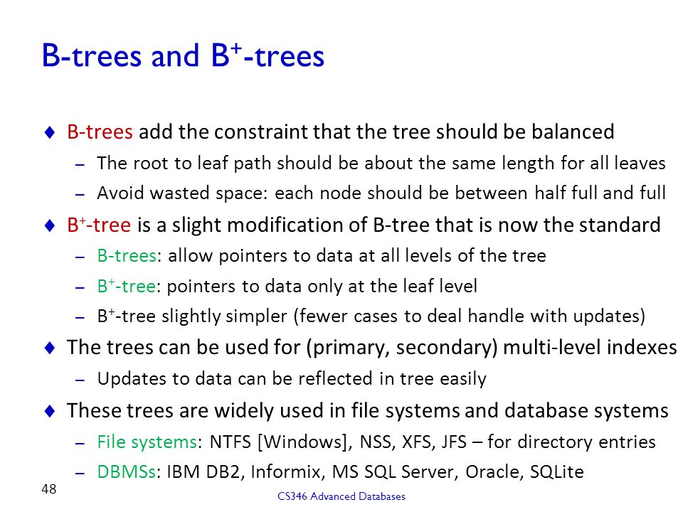 B-trees and B+-trees B-trees add the constraint that the tree should be balanced.