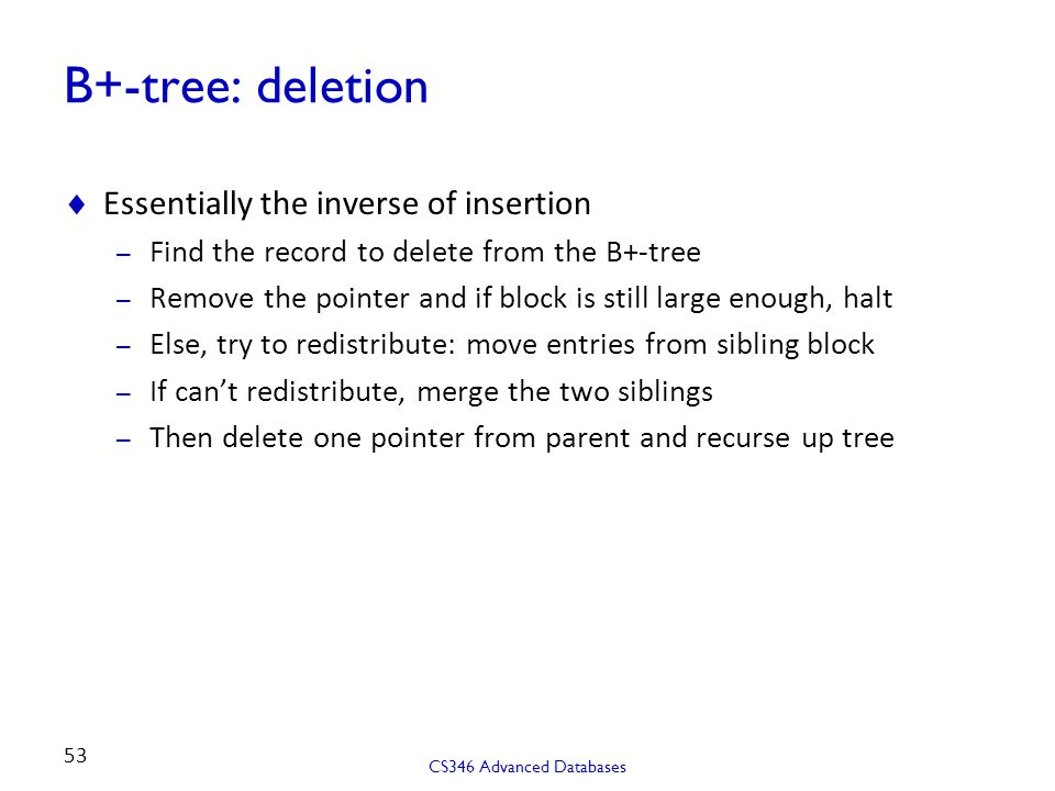 B+-tree: deletion Essentially the inverse of insertion