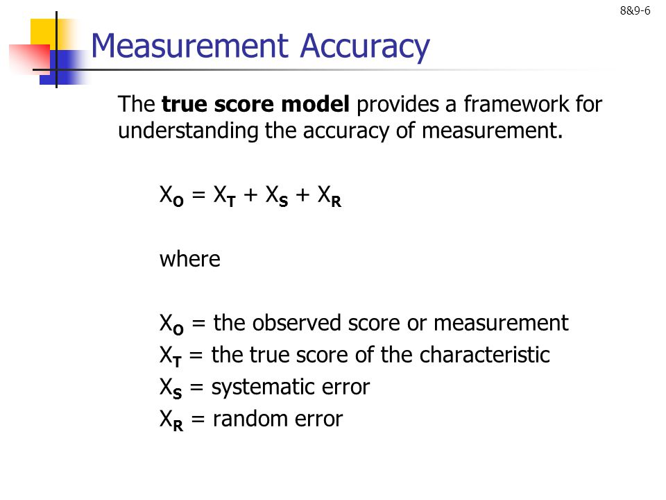Measurement Accuracy The true score model provides a framework for understanding the accuracy of measurement.