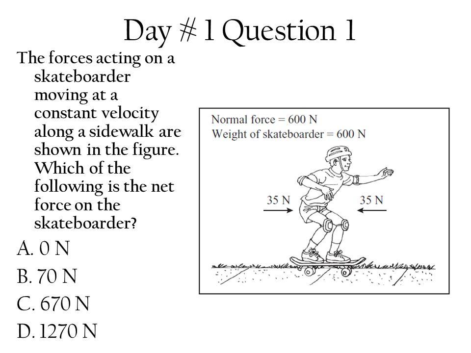 Day # 1 Question 1 A. 0 N B. 70 N C. 670 N D. 1270 N