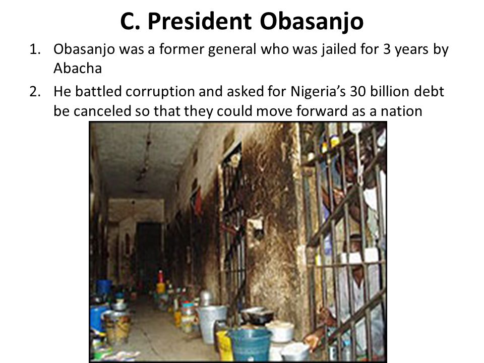 C. President Obasanjo Obasanjo was a former general who was jailed for 3 years by Abacha.