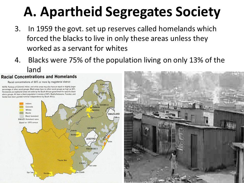 A. Apartheid Segregates Society