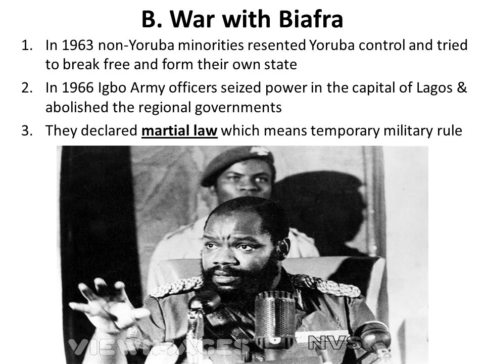 B. War with Biafra In 1963 non-Yoruba minorities resented Yoruba control and tried to break free and form their own state.