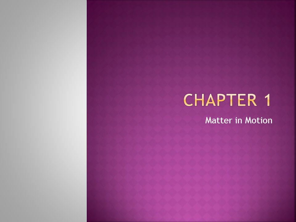 Chapter 1 Matter in Motion