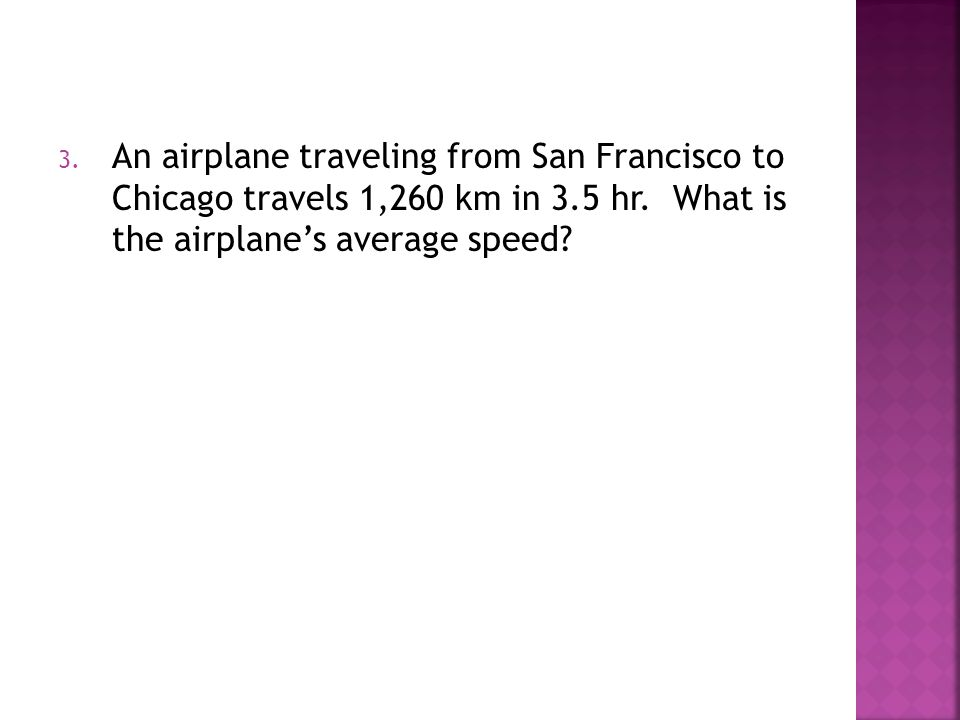 An airplane traveling from San Francisco to Chicago travels 1,260 km in 3.5 hr.