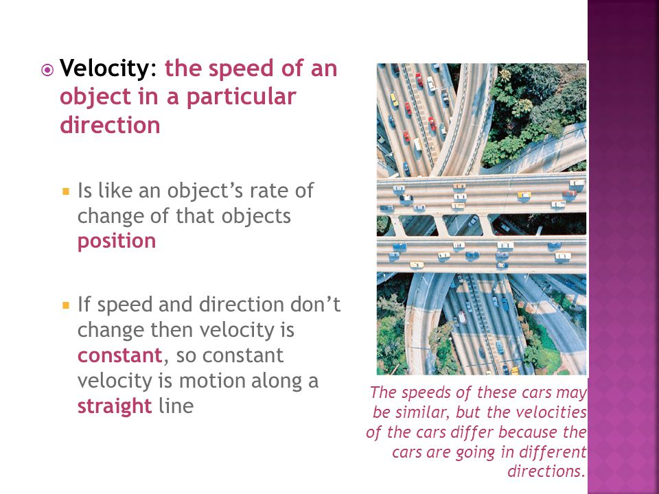 Velocity: the speed of an object in a particular direction