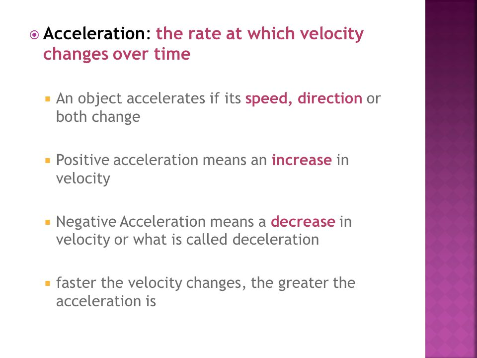 Acceleration: the rate at which velocity changes over time