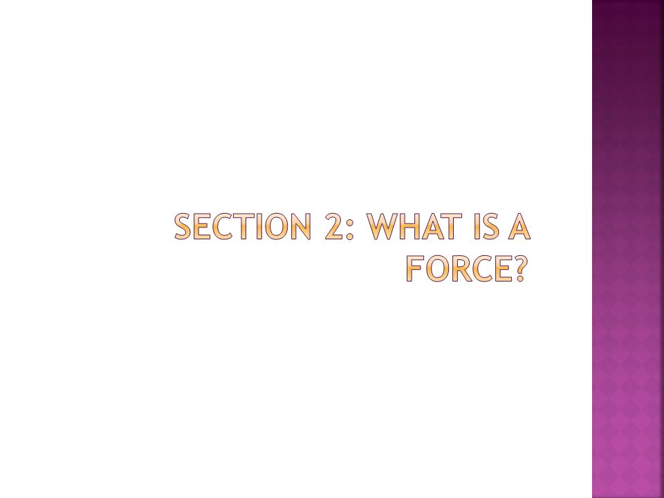 Section 2: What is a Force