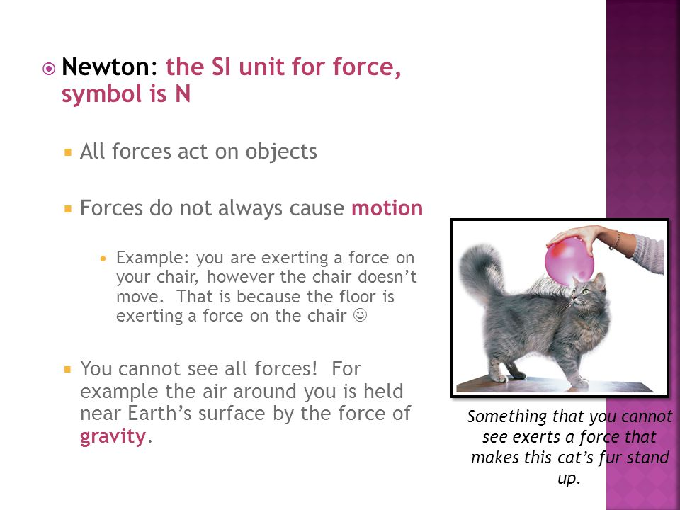 Newton: the SI unit for force, symbol is N