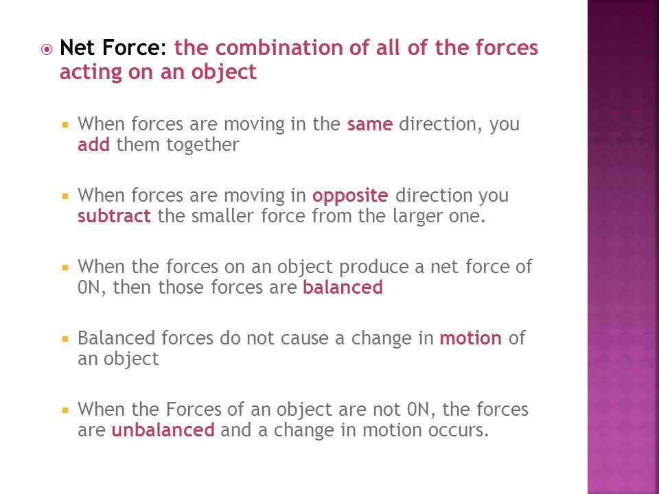Net Force: the combination of all of the forces acting on an object