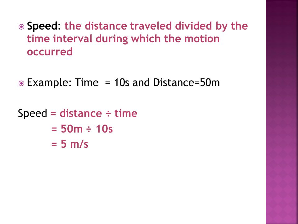 Speed: the distance traveled divided by the time interval during which the motion occurred