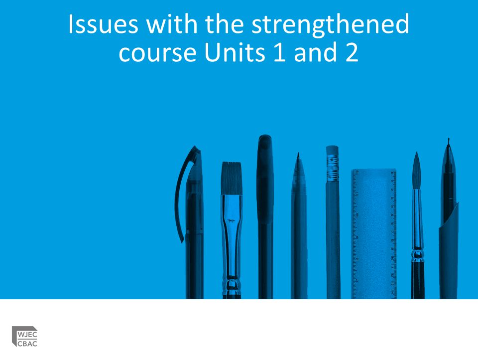 Issues with the strengthened course Units 1 and 2