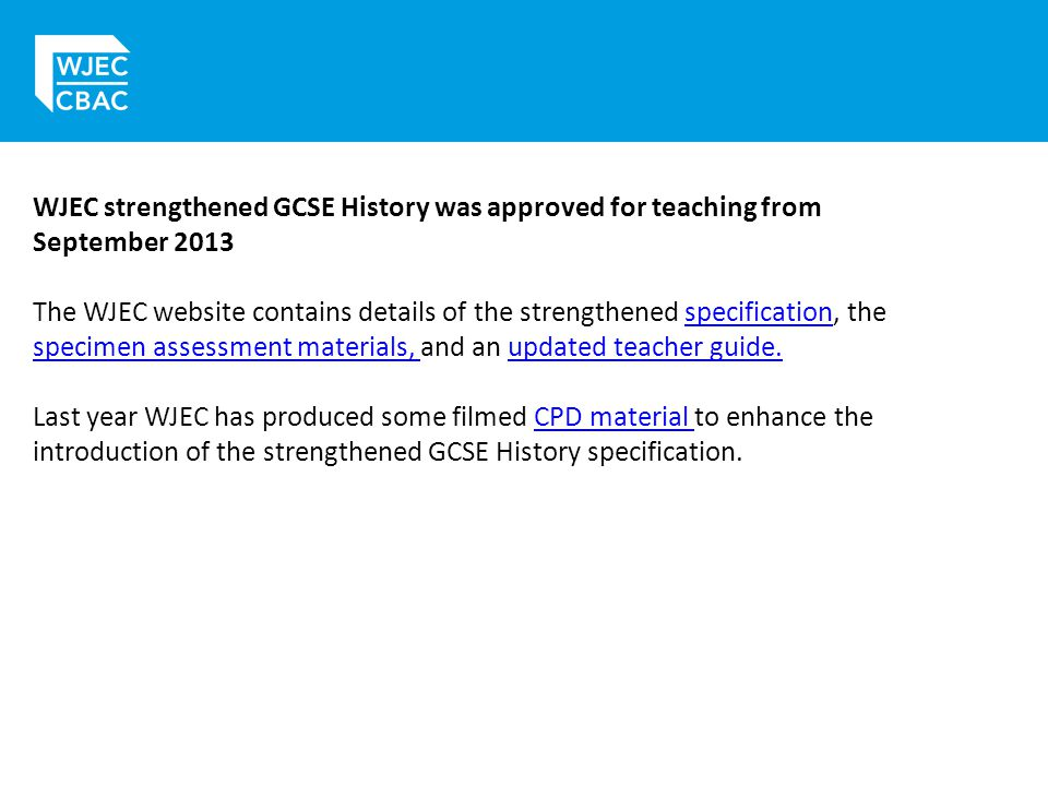 WJEC strengthened GCSE History was approved for teaching from September 2013