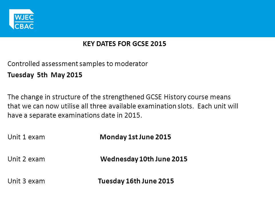 KEY DATES FOR GCSE 2015 Controlled assessment samples to moderator. Tuesday 5th May 2015.
