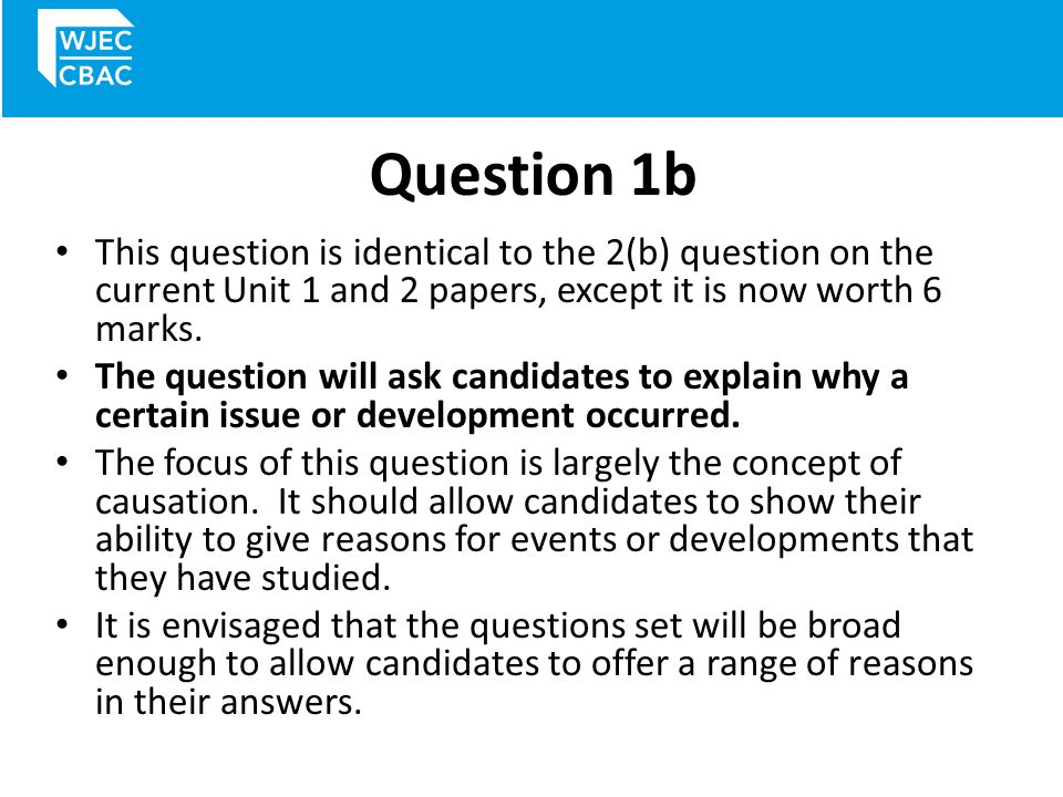 Question 1b This question is identical to the 2(b) question on the current Unit 1 and 2 papers, except it is now worth 6 marks.