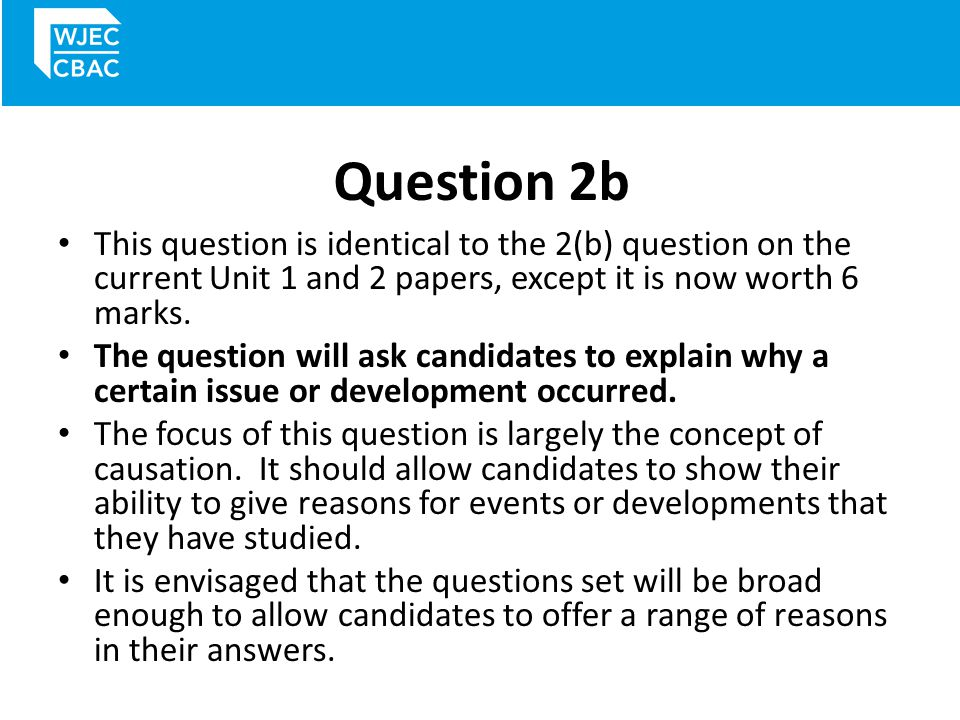 Question 2b This question is identical to the 2(b) question on the current Unit 1 and 2 papers, except it is now worth 6 marks.