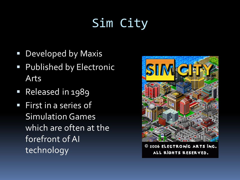Sim City Developed by Maxis Published by Electronic Arts