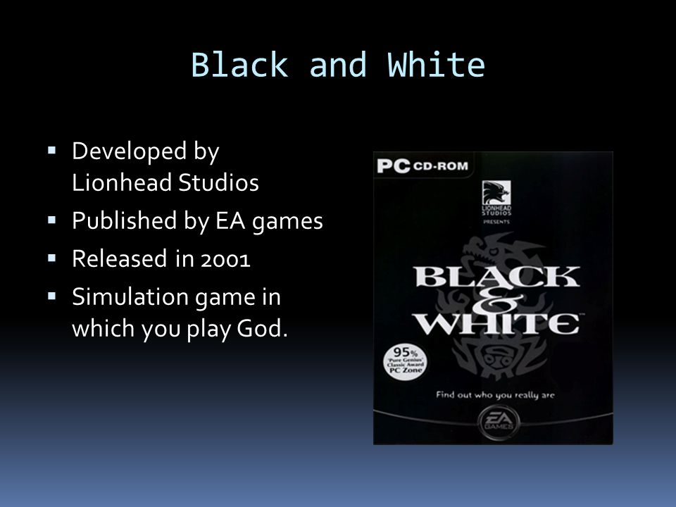 Black and White Developed by Lionhead Studios Published by EA games