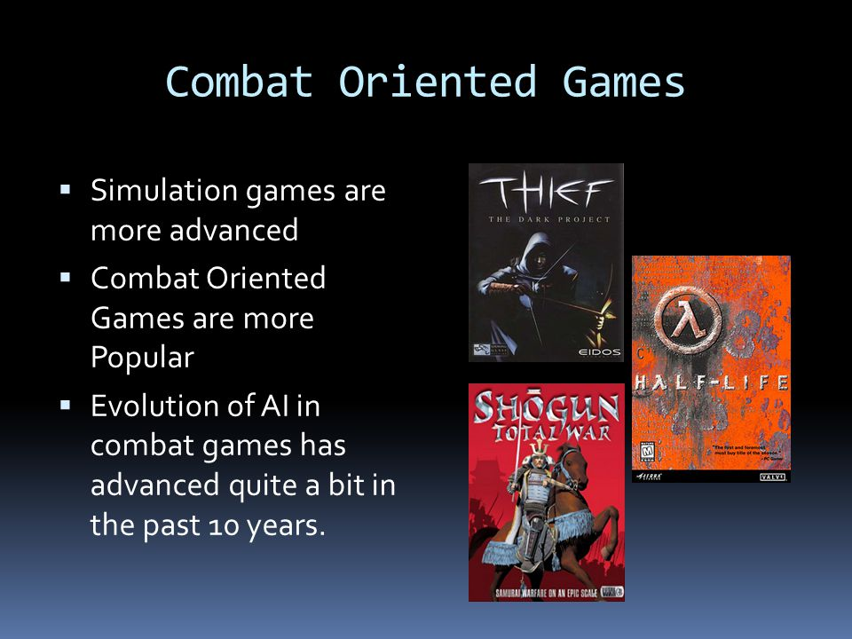 Combat Oriented Games Simulation games are more advanced