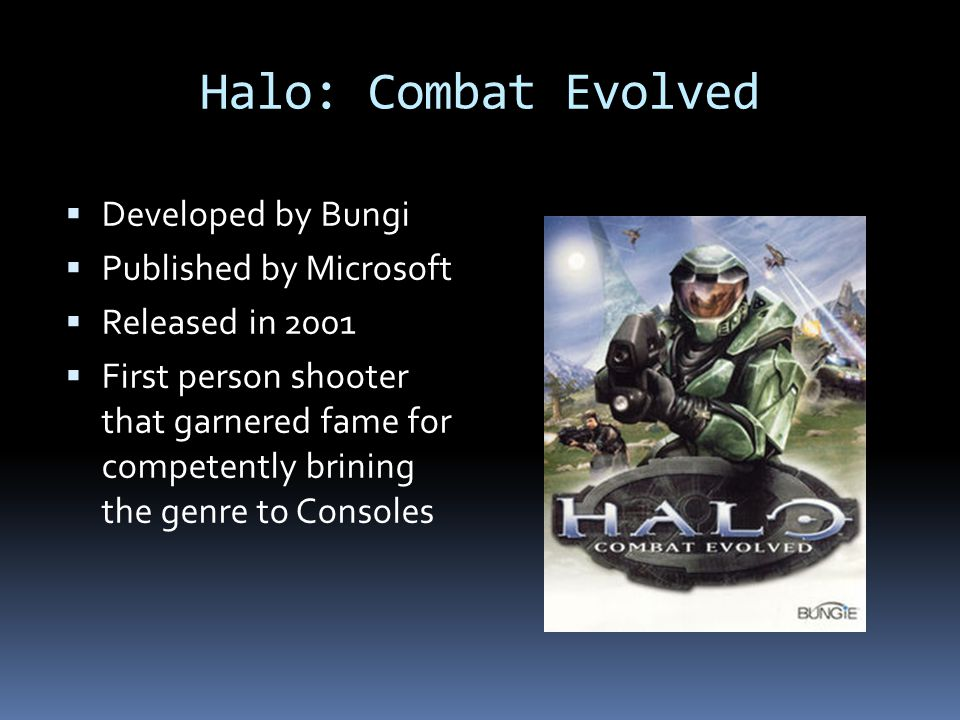 Halo: Combat Evolved Developed by Bungi Published by Microsoft