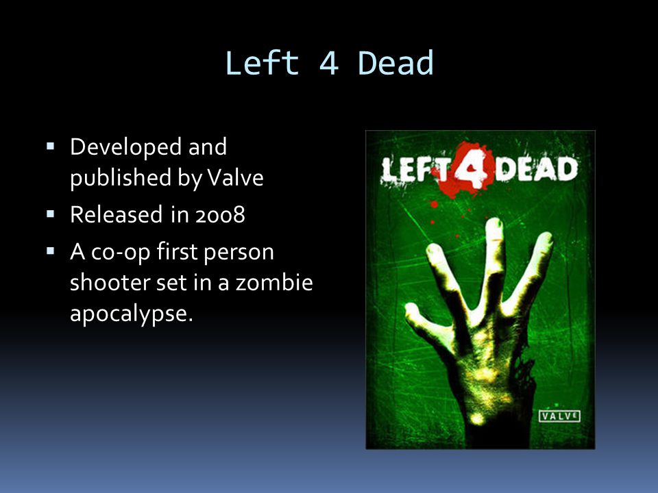 Left 4 Dead Developed and published by Valve Released in 2008