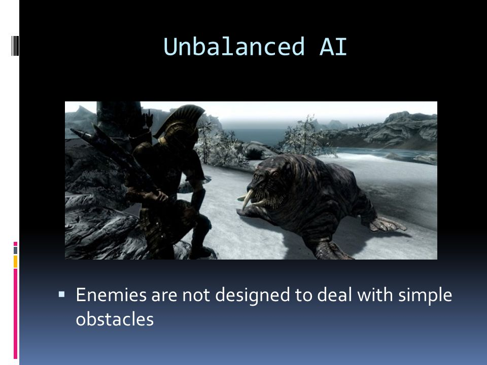 Unbalanced AI Enemies are not designed to deal with simple obstacles