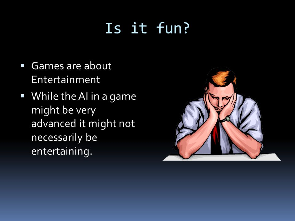 Is it fun Games are about Entertainment