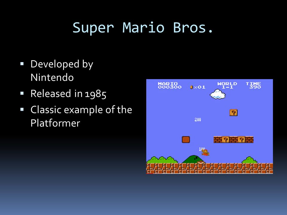 Super Mario Bros. Developed by Nintendo Released in 1985